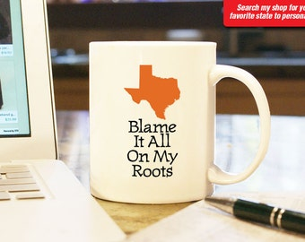 Texas TX Coffee Mug Cup Blame It All On My Roots Humorous Gift Present Wedding Anniversary Custom Color Houston, Dallas, San Antonio Austin