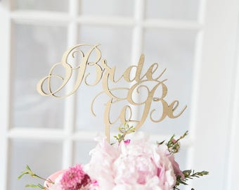 Bride To Be bridal shower calligraphy wood laser cut cake topper for wedding - gold or natural wood