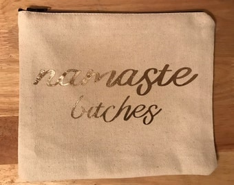 Namaste Bitches Makeup Bag - Cosmetic Bag - Zipper Pouch Natural and Rose Gold