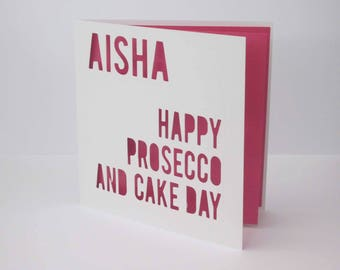 Happy Prosecco and Cake / Funny Phrase / Birthday Personalised Papercut Card