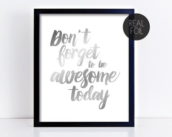 Don't Forget To Be Awesome Today Genuine Foil Poster Print Wall Art Decor