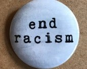 End Racism Pinback Button, Election Magnet, backpack pins, custom pins and patches, social boho buttons, Love Quote, Peace Pin, Hippie Pin