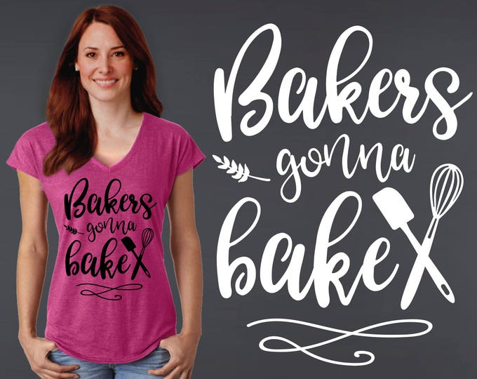 Bakers Gonna Bake | Baking | Baker | Gift for Chef | Chef Gift | Pastry Chef | Quotes | Quote Shirt | Inspirational T-shirt | Korena Loves