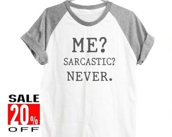 Me? sarcastic? never funny shirt quote tumblr shirt funny top slogan shirt workout tee women shirt short sleeve shirt unisex size S M L