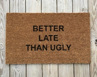 Better Late than Ugly; funny Doormats, Unique Doormats, Cute welcome mat, home and living, housewarming gifts, home décor, handmade