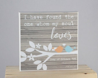 I have FOUND the one whom my SOUL LOVES (Song of Solomon 3:4) - 8x8 Canvas