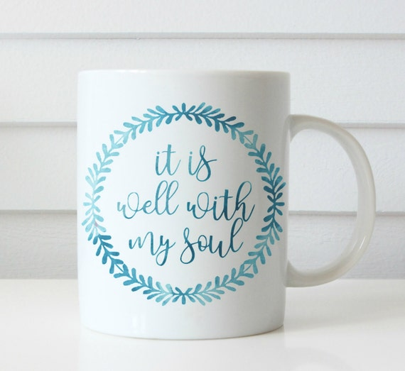 It is well with my soul coffee mug christian coffee mug inspirational mug quote mug coffee cup motivational coffee mug coffee cup