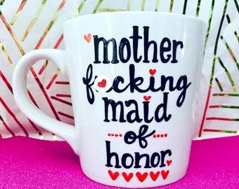 Mature Mother f***** maid of honor or bridesmaid (select upon checkout) coffee mug-Gift maid of honor mug- wedding gift- wedding shower mug