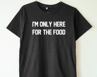 I'm only here for the food shirt funny slogan shirt quote shirt teen clothing funny gifts women shirt men tee shirt women tshirt men tshirt