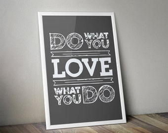Digital Download Do What You Love What You Do Poster - Art -  Typography Poster 8x10 or 11x14