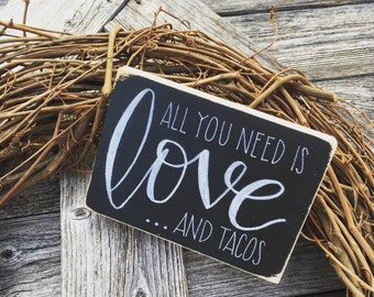 FREE SHIPPING • All You Need is Love and Tacos Sign • Valentine's Day • Wood Block • Shelf Sitter • Humor • Kitchen • Stocking Stuffer