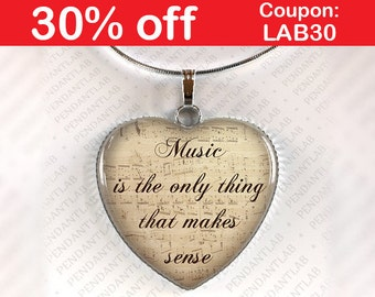 Music is The Only Thing That Makes Sense Pendant, Quote, Music Necklace, Jewelry, Gift for Music Lover, Gift for Musician, Unique Music Gift