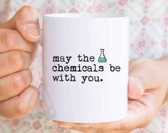 Chemistry Gifts May The Chemicals Be With You Funny Mugs