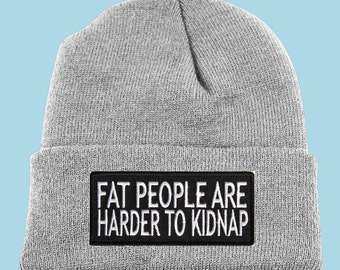 Fat People Are Harder To Kidnap Beanie