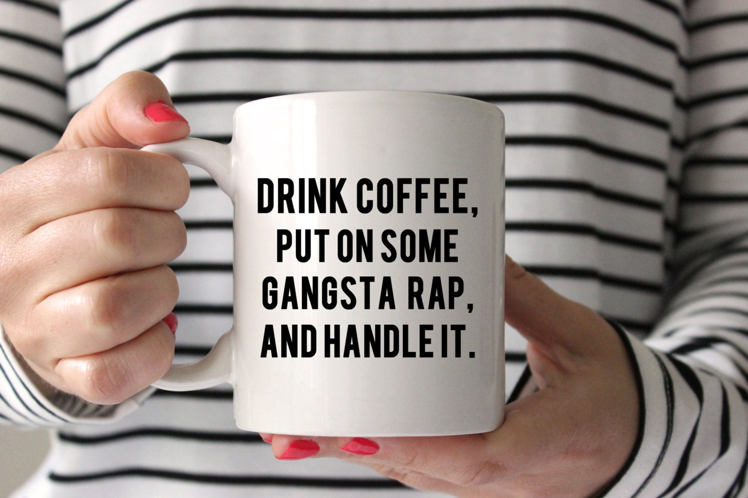 Drink Coffee Put On Some Gangsta Rap And Handle It Coffee
