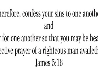 James 5:16 Therefore confess your sins to one another and pray for one another Vinyl Wall Decal  - Vinyl Wall Decals - Car Decals