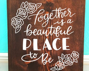 Together is a Beautiful Place to Be | Wedding | Hand Lettered Wooden Sign