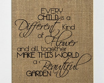 """Burlap sign """"Every Child Is A Different Kind Of Flower..."""" -Rustic Country Shabby Chic Sign / Love House Sign / Gift/ Mom / Grandmother"""