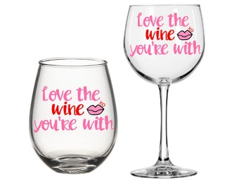Love the Wine you're with valentine wine glass