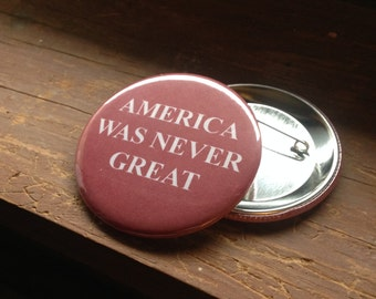 """America Was Never Great 2.25"""" button"""