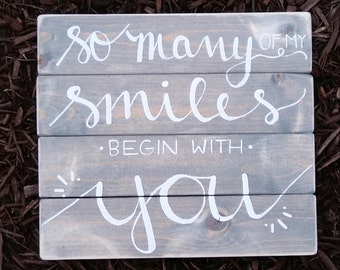 So many of my smiles begin with you wood sign calligraphy wood sign nursery wood sign love wood sign