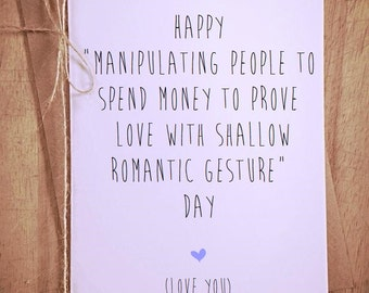 Shallow romantic gesture  funny Anti Valentines day greeting love