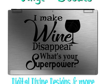 I make Wine Disappear, Whats your Superpower Vinyl Decal