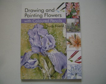 Drawing and Painting Flowers with Coloured Pencils Instruction Book
