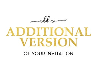 Add an Additional Version of My Invitation with Minor Detail Changes **Digital File Only