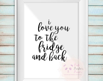 i love you to the fridge and back, wall art, print, sign, quote, funny, humour, home decor, decor, typography
