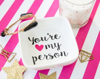 Youre My Person - Best Friend Gift - Bestie Gift - Ring Dish - Jewelry Dish - Jewelry Holder - My Person Gift - Jewelry Tray - Gift Under 15