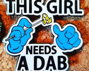 This Girl Needs A Dab