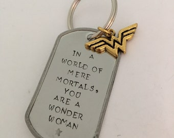 Wonder Woman: Hand Stamped Keychain - In a World of Mere Mortals, You are a Wonder Woman Keychain