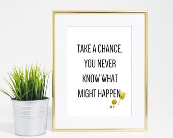 5x7 Take A Chance Inspirational Quote Print - Digital Download