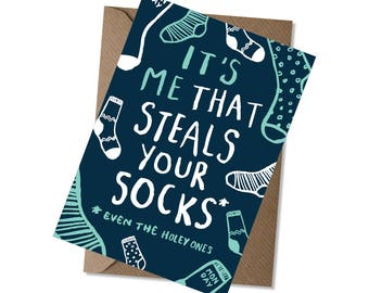 It's me that steals your socks* *Even the holey ones - Father's Day card - Relationship Card