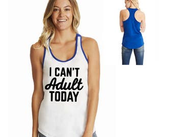 I Can't Adult Today, Color Block Tank Top, Custom T Shirt