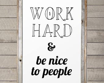 "24""x36"" Work Hard & Be Nice To People! Digital File!"
