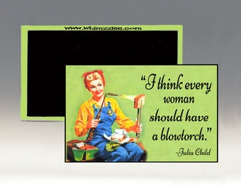 I Think Every Woman Should Have a Blowtorch Magnet; Julia Child Quote Magnet; Retro Magnet; Retro Refrigerator Magnet