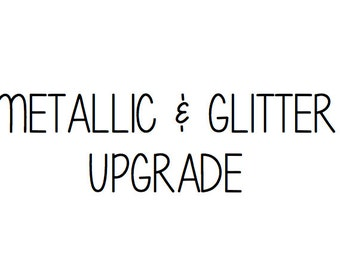 Metallic & Glitter Upgrade