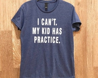 I Cant my Kid has Practice