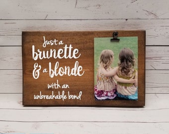 Just a Brunette and a Blonde Picture Frame gift! Gift for friend, sister, photo board, picture with clip, wood frame bridal shower gift 7x12