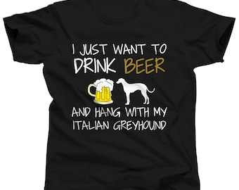 I Just Want To Drink Beer and Hang With My Italian Greyhound Shirt