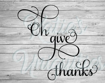 Oh Give Thanks SVG DXF PNG Digital Cut File for use with cutting machines Cricut Silhouette