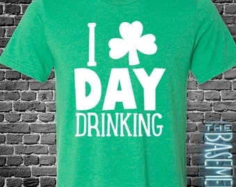 I love day drinking - St. Patrick's Day State Adult FUNNY Shirt - St. Patty's Day - Drinking funny holiday shirt