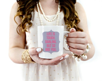 Life Is Tough Darling But So Are You Mug