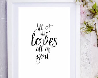 All of me loves all of you print / Wedding Gift / Engagement Gift / Anniversary Gift / Love / Family / Gift