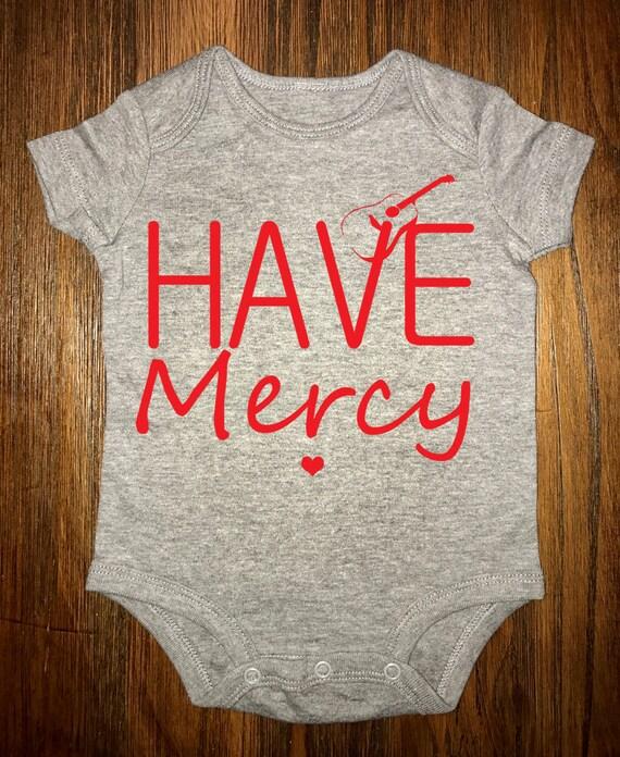 have mercy- onesie