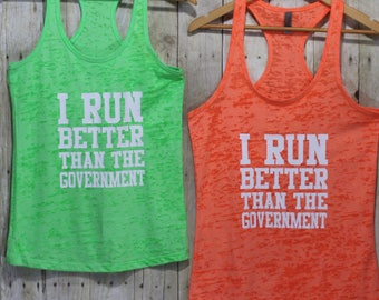 I run better than the government funny gifts for friends, Tank top workout, Burnout tank, Gym tank tops, Fitness tank, Running shirts BTK052