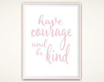 Be Kind and Have Courage, Be Kind Be Brave, Have Courage and Be Kind Wall Art, PRINTABLE Sign, Pink Prints, Girly Prints, Girls Room, Poster