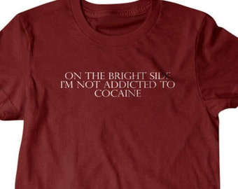 On the bright side i'm not addicted to cocaine T-shirt, Funny T shirt, gifts for dad,  shirt, boyfriend, husband